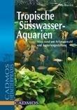 Tropische Süßwasser-Aquarien - Peter Hiscock, Stuart Thraves