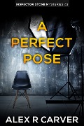 A Perfect Pose (Inspector Stone Mysteries, #3) - Alex R Carver