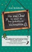 Hör mal, Oma! Ich erzähle dir eine Geschichte von Weihnachten - Elke Bräunling