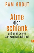 Atme dich schlank - Pam Grout