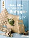 Schenken, Grüßen und Verpacken mit Kraftpapier (kreativ.kompakt) - Johanna Rundel
