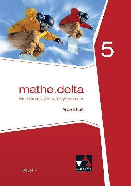 mathe.delta 5 Arbeitsheft Bayern - Franz Eisentraut, Petra Leeb, Ulrike Schätz