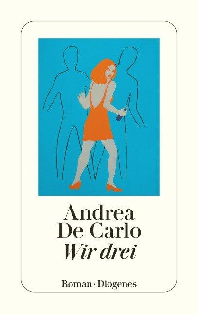 Wir drei - Andrea De Carlo