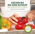 Kochen bis die Hose rutscht - Andreas Schweinbenz, Krüger Nancy-Nicole