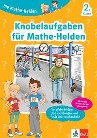 Die Mathe-Helden Knobelaufgaben für Mathe-Helden 2. Klasse -