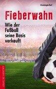 Fieberwahn - Christoph Ruf