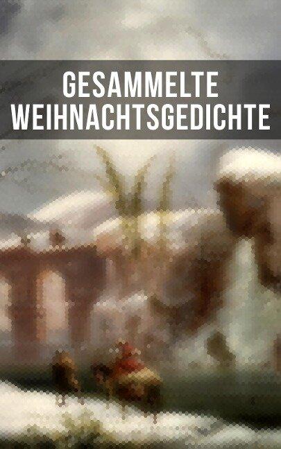 Gesammelte Weihnachtsgedichte - Johann Wolfgang von Goethe, Anna Ritter, Theodor Fontane, Kurt Tucholsky, Hedwig Lachmann