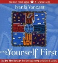 Giving to Yourself First: Guided Meditations for Self-Acceptance & Self-Esteem - Iyanla Vanzant
