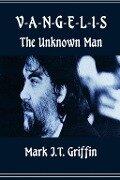 Vangelis: The Unknown Man - Mark J. T. Griffin