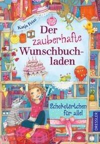 Der zauberhafte Wunschbuchladen 3. Schokotörtchen für alle! - Katja Frixe