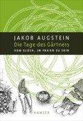 Die Tage des Gärtners - Jakob Augstein