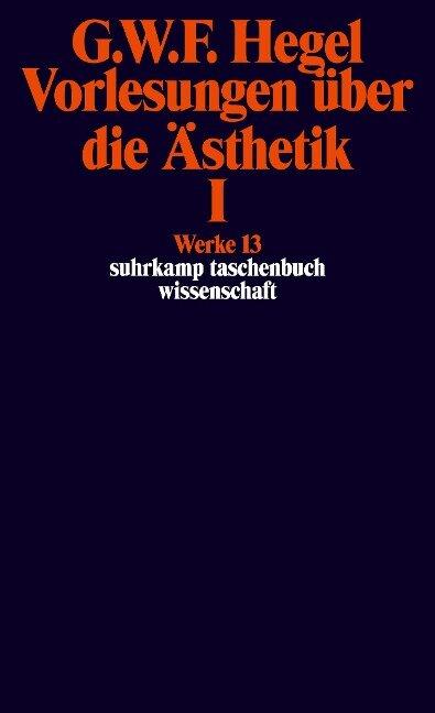Vorlesungen über die Ästhetik I - Georg Wilhelm Friedrich Hegel