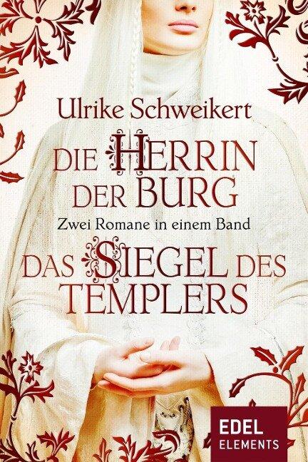 Die Herrin der Burg / Das Siegel des Templers - Zwei Romane in einem Band - Ulrike Schweikert