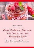 Kleine Kuchen im Glas zum Verschenken mit dem Thermomix TM5 - Claudia Leistmann
