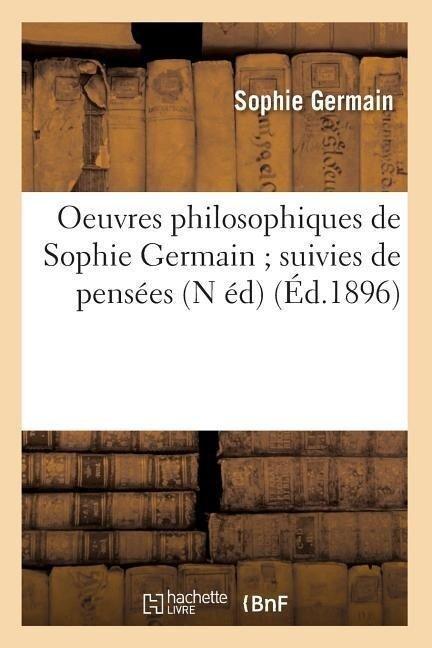 Oeuvres philosophiques de Sophie Germain suivies de pensées (N éd) (Éd.1896) - Germain S