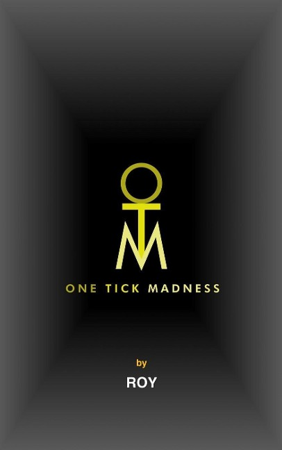 One Tick Madness - Roy