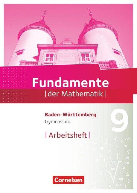 Fundamente der Mathematik 9. Schuljahr - Baden-Württemberg - Arbeitsheft mit Lösungen -