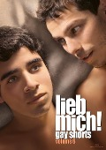 LIEB MICH! - Gay Shorts Volume 6 -