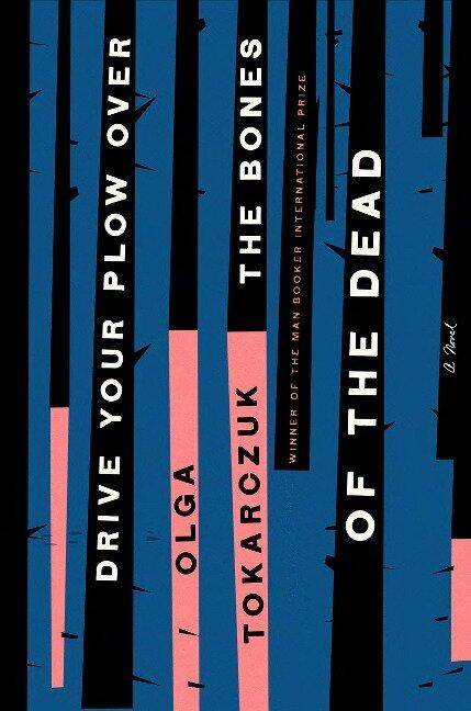 Drive Your Plow Over the Bones of the Dead - Olga Tokarczuk