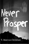 Never Prosper - T. Marcus Christian