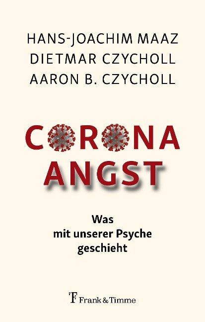 Corona - Angst - Hans-Joachim Maaz, Dietmar Czycholl, Aaron B. Czycholl