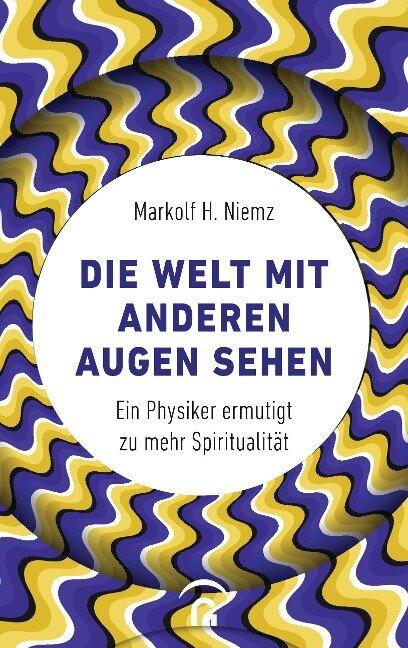 Die Welt mit anderen Augen sehen - Markolf H. Niemz