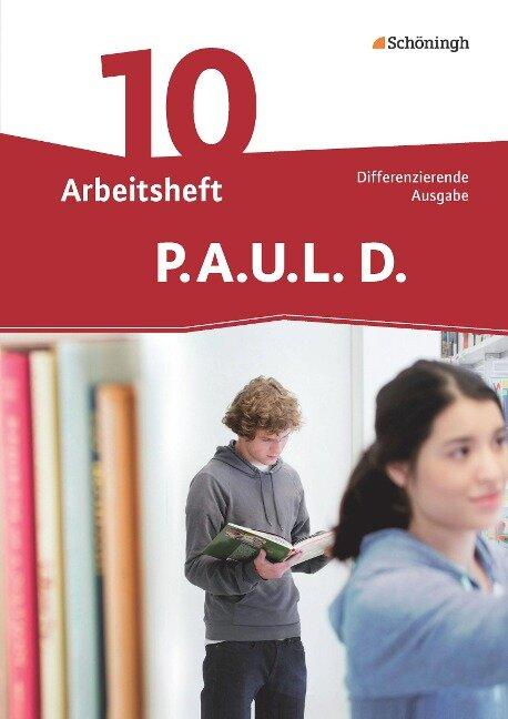 P.A.U.L. D. (Paul) 10. Arbeitsheft. Differenzierende Ausgabe -