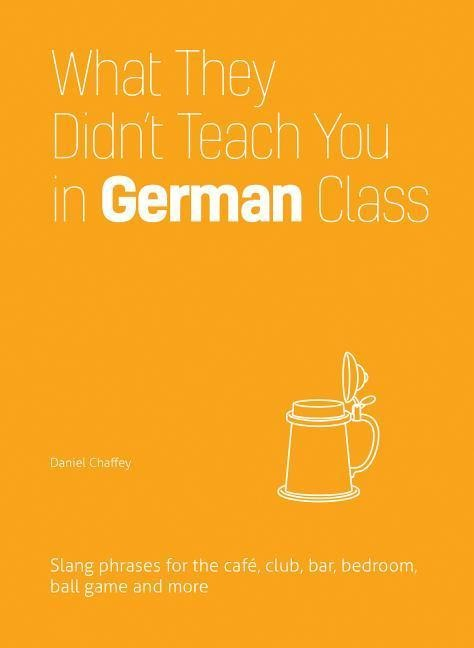 What They Didn't Teach You in German Class - Daniel Chaffey