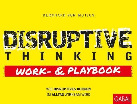 Disruptive Thinking Work- und Playbook - Bernhard von Mutius