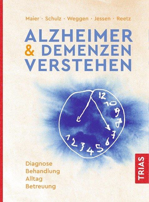 Alzheimer & Demenzen verstehen - Wolfgang Maier, Jörg B. Schulz, Sascha Weggen, Frank Jessen, Kathrin Reetz