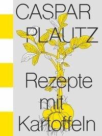 Caspar Plautz - Rezepte mit Kartoffeln