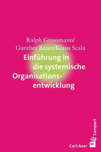 Einführung in die systemische Organisationsentwicklung - Ralph Grossmann, Günther Bauer, Klaus Scala