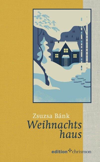 Weihnachtshaus - Zsuzsa Bánk