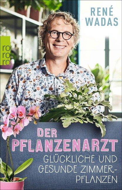 Der Pflanzenarzt: Glückliche und gesunde Zimmerpflanzen - René Wadas