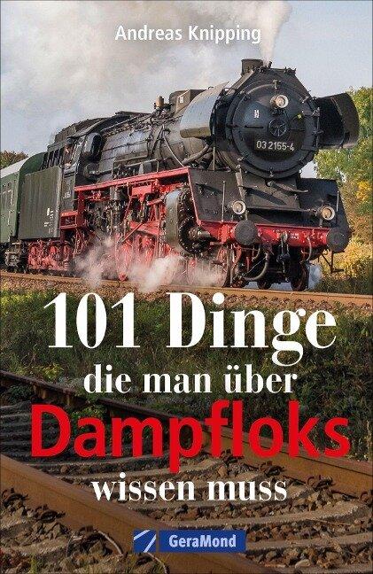 101 Dinge, die man über Dampfloks wissen muss - Andreas Knipping