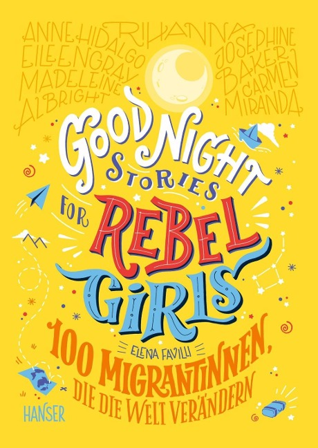 Good Night Stories for Rebel Girls - 100 Migrantinnen, die die Welt verändern - Elena Favilli