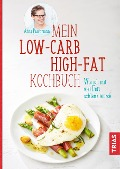 Mein Low-Carb-High-Fat-Kochbuch - Anne Paschmann