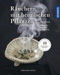 Räuchern mit heimischen Pflanzen - Christine Fuchs