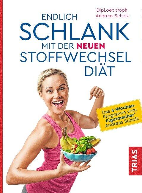 Endlich schlank mit der neuen Stoffwechseldiät - Andreas Scholz