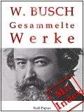 Wilhelm Busch - Gesammelte Werke - Bildergeschichten, Märchen, Erzählungen, Gedichte - Wilhelm Busch