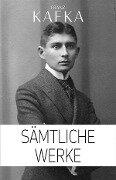 Franz Kafka: S¿liche Werke (Illustriert) - Franz Kafka