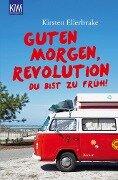 Guten Morgen, Revolution - du bist zu früh! - Kirsten Ellerbrake