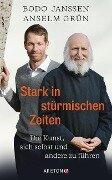 Stark in stürmischen Zeiten - Bodo Janssen, Anselm Grün, Regina Carstensen