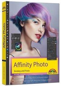 Affinity Photo - Einstieg und Praxis für Windows Version - Die Anleitung Schritt für Schritt zum perfekten Bild - Michael Gradias