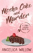 Mocha Cake and Murder (Libby Landry Mystery Series, #1) - Angelica Willow
