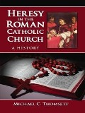 Heresy in the Roman Catholic Church - Michael C. Thomsett