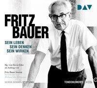 Fritz Bauer. Sein Leben, sein Denken, sein Wirken -