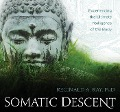 Somatic Descent: Experiencing the Ultimate Intelligence of the Body - Reginald A. Ray