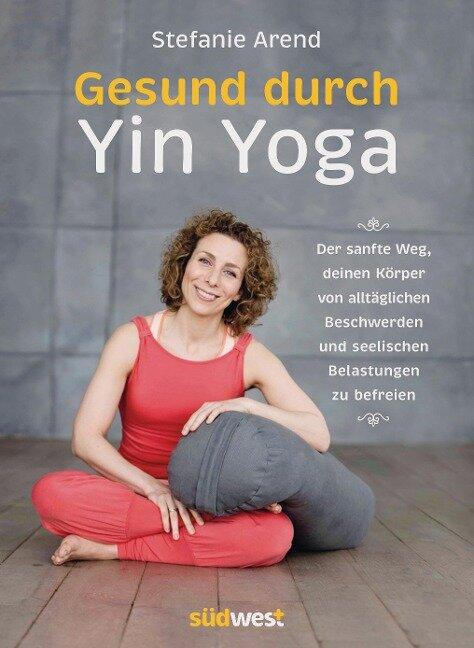 Gesund durch Yin Yoga - Stefanie Arend