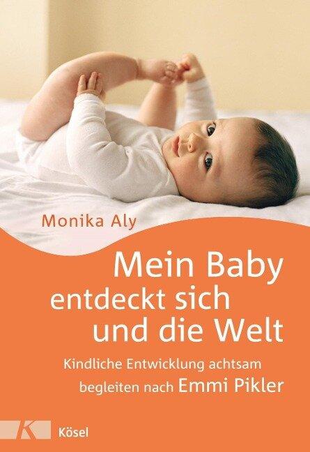Mein Baby entdeckt sich und die Welt - Monika Aly